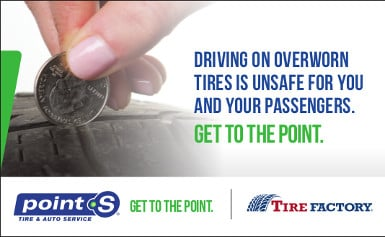 Driving on overworn tires is unsafe for you and your passengers. Get to the point. Point-S. Tire Factory.